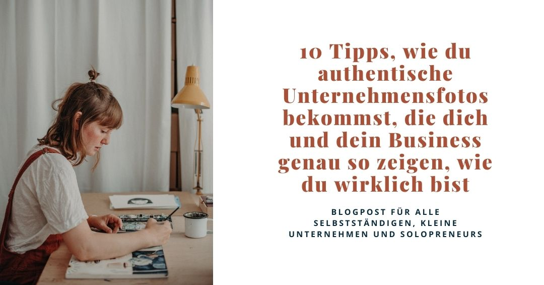 10 Tipps, wie du authentische Unternehmensfotos bekommst, die dich und dein Business genau so zeigen, wie du wirklich bist